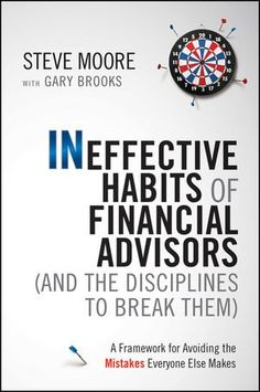 Ineffective Habits of# Financial Advisors (and the Disciplines to Break Them): A Framework for Avoiding the Mistakes Everyone Else Makes/Steve Moore