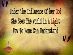 """""""Under the influence of her God, she sees the world in a light few to none can understand"""" #Poetry #ISG #ImperfectlySoulsGenius  www.imperfectlysoulsgenius.com"""