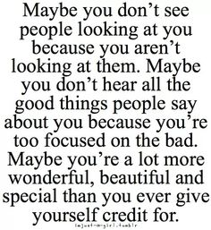 As I browse pinterest each day, I see a lot of people that this would apply to. I just wanted to remind all of you that you are indeed special people, even if you don't always see it! :)