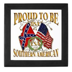 Proud to be a Southern American...  Southern Pride!