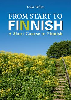 Osta From start to Finnish, nidottu, White, Leila. From Start to Finnish on suunnattu op Finnish Language, Foreign Language, Learn Finnish, Finnish Words, Plymouth Colony, Finland Travel, Short Courses, World Languages, Winter Travel