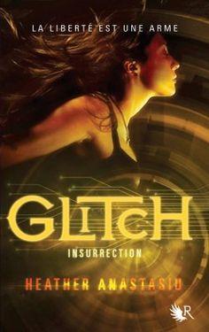 Découvrez Glitch, Tome 3 : Insurrection, de Heather Anastasiu sur Booknode, la communauté du livre