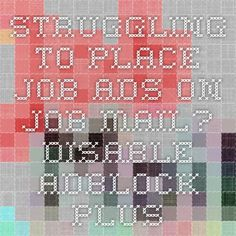 Struggling To Place Job Ads On Job Mail? Disable Adblock Plus