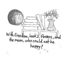 """With freedom, books, flowers, and the moon, who could not be happy?"""