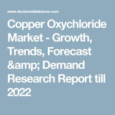 Copper Oxychloride Market - Growth, Trends, Forecast & Demand Research Report till 2022