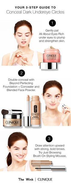 Conceal dark undereye circles in 3 steps. 1. Gently pat All About Eyes Rich under eyes to plump and strengthen skin. 2. Double-conceal with Beyond Perfecting Foundation + Concealer and Blended Face Powder. 3. Draw attention upward with strong, bold brows. Try Just Browsing Brush-On Styling Mousse.