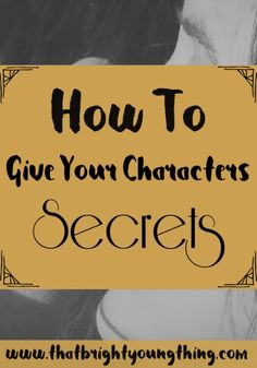 How To Give Your Characters Secrets | thatbrightyoungthing.com
