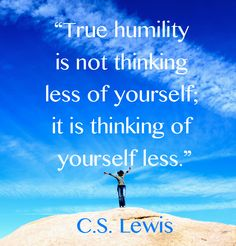 C.S. Lewis quote on humility http://www.kevinhalloran.net/best-c-s-lewis-quotes/