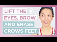 Naturally Lift the Eyes and the Eyebrows, and Erase Crows Feet the Right Way - YouTube