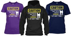 CAUTION This person may talk about HORSES at any time Tees and Hoodies.  Come Grab one today!  Just click on the image.