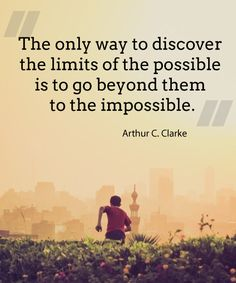 """""""The only way to discover the limits of the possible is to go beyond them to the impossible."""" ~ Arthur C. Clarke 