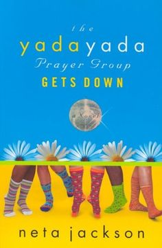 The Yada Yada Prayer Group Gets Down by Neta Jackson