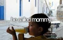 be called mommy...soon I hope!! :)