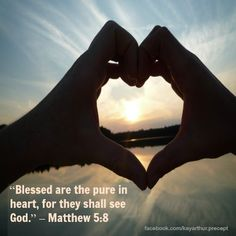 """Blessed are the pure in heart, for they shall see God."" – Matthew 5:8"
