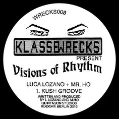 Luca Lozano & Mr. Ho - Visions Of Rhythm / Klasse Wrecks / WRECKS008 - http://www.electrobuzz.fm/2016/03/21/luca-lozano-mr-ho-visions-of-rhythm-klasse-wrecks-wrecks008/