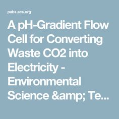 A pH-Gradient Flow Cell for Converting Waste CO2 into Electricity - Environmental Science & Technology Letters (ACS Publications)