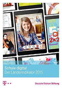 Deutsche Telekom Stiftung   Schule digital - Der Länderindikator 2015