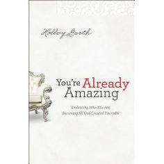 Holley Gerth's Latest Book: You're Already Amazing-bought this recently...should read it during break!