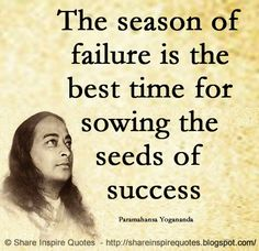 The season of failure is the best time for sowing the seeds of success. ~Paramahansa Yogananda  #FamousPeople #famousquotes #famouspeoplequotes #famousquotesandsayings #famouspeoplequotesandsayings #quotesbyfamouspeople #quotesbyParamahansaYogananda #Para