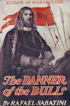 The Banner of the Bull. Three Episodes in the Career of Cesare Borgia by Rafael Sabatini