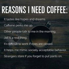Reasons I need coffee Humor Coffee Talk, Coffee Is Life, I Love Coffee, My Coffee, Coffee Drinks, Coffee Lovers, Need Coffee Meme, Happy Coffee, Coffee Pics
