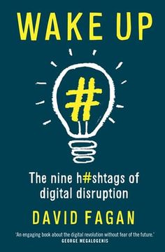 Wake Up: The Nine Hashtags of Digital Disruption by David Fagan (UQP, $24.95)