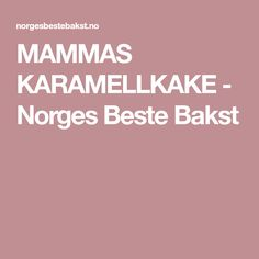 MAMMAS KARAMELLKAKE - Norges Beste Bakst