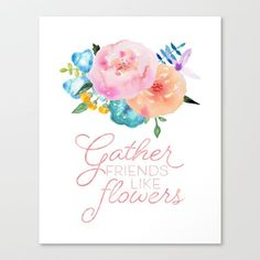 Gather Friends Like Flowers Canvas Print