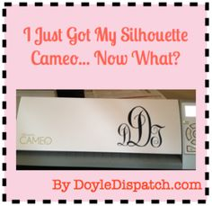 """I just got my Silhouette Cameo... Now What?"" by Doyle Dispatch. <~~~ yeah I left mine in the box far too long because I was intimidated!!!"