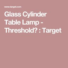 Glass Cylinder Table Lamp - Threshold™ : Target