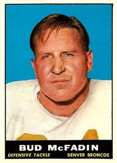 Bud McFadin - 1960 Broncos defensive tackle; one of the Broncos' first true stars