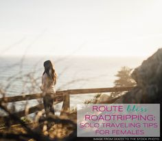 RB Roadtripping: Solo Traveling Tips for Females via Route Bliss