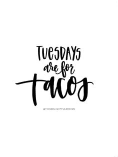Tuesdays are for Tacos | Tacos Save Lives | Funny | Lyrics | Ink | Faith | Hand Lettered | Lettering | Watercolor | Typography | Inspirational Quotes || This Delightful Design by Katie Clark