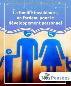 La famille invalidante, un fardeau pour le développement personnel La famille invalidante entrave le développement personnel de ses membres. Elle met en œuvre une série de mécanismes qui génèrent de l'insécurité