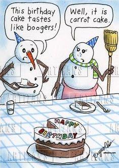 Corny Snowman Humor: This birthday cake tastes like boogers! Well, it is carrot cake. Birthday Quotes, Birthday Wishes, Birthday Cake, Birthday Funnies, Funny Birthday, Birthday Greetings, Birthday Stuff, Birthday Messages, Happy Birthday Funny Images