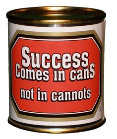 """Success comes in 'cans,' not in 'cannots.'"" ~Joel Weldon Re-pinned by #Europass  http://europass.cedefop.europa.eu"