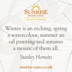 Winter is an etching, spring a watercolour, summer an oil painting and autumn a mosaic of them all. Best Inspirational Quotes, New Quotes, Sunrise Quotes, Senior Living, Watercolour, Knowing You, Mosaic, Oil, Seasons