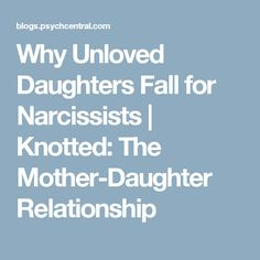 Why Unloved Daughters Fall for Narcissists | Knotted: The Mother-Daughter Relationship