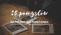 25 pomysłów na prezent dla podróżnika. Mnóstwo pomysłów, inspiracji na upominek dla najbliższych. Sprawdź! Blog, Travel, Viajes, Blogging, Destinations, Traveling, Trips