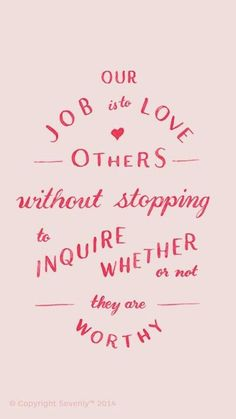 Love  accept others - everyone IS worthy