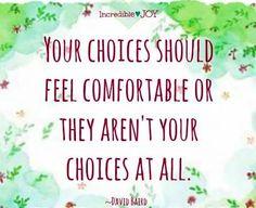 Choices quote via at www.Facebook.com/IncredibleJoy