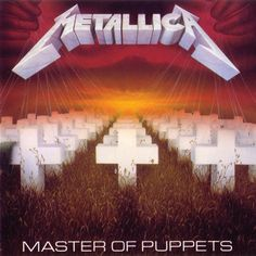 Metallica: Master of Puppets. A very bold, dark image for what is generally regarded as one of the best metal albums of all time. One look at this cemetery scene, and it's clear you weren't listening to church music.