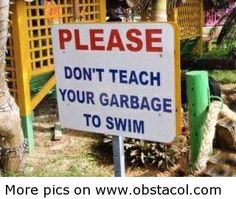 Don't teach your garbage to swim | Funny Pictures, Funny Images, Funny QuotesFunny Pictures, Funny Images, Funny Quotes – Just a funny website