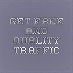 GET FREE and QUALITY TRAFFIC