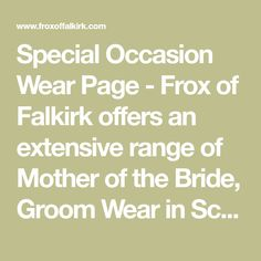 Special Occasion Wear Page - Frox of Falkirk offers an extensive range of Mother of the Bride, Groom Wear in Scotland.