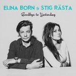 Goodbye to Yesterday — Elina Born & Stig Rästa. Слушать онлайн на Яндекс.Музыке