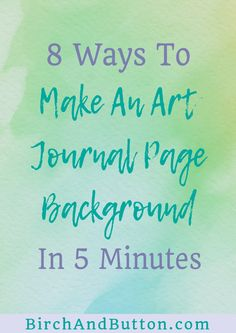 Whether you're new to art journaling or it's something you've been doing for years, you're always going to need ideas for art journal page backgrounds. In this blog post we're going to look at a few different ways you can create awesome backgrounds for the pages in your art journal in just 5 minutes.