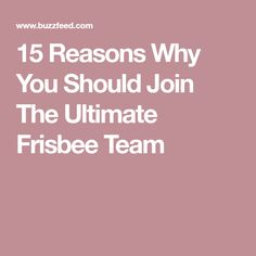 15 Reasons Why You Should Join The Ultimate Frisbee Team