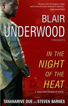 In the Night of the Heat: A Tennyson Hardwick Novel (Tennyson Hardwick Novels) by Blair Underwood, http://www.amazon.com/dp/B002RAR2PW/ref=cm_sw_r_pi_dp_z.8Zqb108NPPH