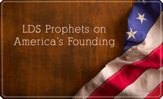 What Latter-day Prophets Have Said About the U.S. Declaration of Independence, the Constitution, and the Founding Fathers